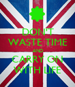 DON'T WASTE TIME AND CARRY ON WITH LIFE - Personalised Poster large