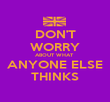 DON'T WORRY ABOUT WHAT  ANYONE ELSE THINKS - Personalised Poster large