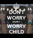 DON'T WORRY DON'T  WORRY CHILD - Personalised Poster large