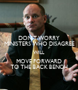 DON'T WORRY MINISTERS WHO DISAGREE WILL MOVE FORWARD TO THE BACK BENCH - Personalised Poster large