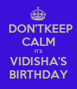 DON'TKEEP CALM ITS VIDISHA'S BIRTHDAY - Personalised Poster large