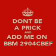 DONT BE  A PRICK AND ADD ME ON  BBM 2904CBEF - Personalised Poster large