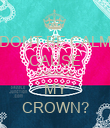 DONT BE CALM CAUSE WHERE IS MY CROWN? - Personalised Poster large