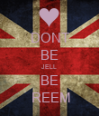 DONT BE JELL  BE  REEM - Personalised Poster large