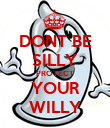 DONT BE SILLY PROTECT YOUR WILLY - Personalised Poster large