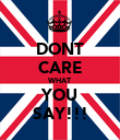 DONT CARE WHAT YOU SAY!!! - Personalised Poster large