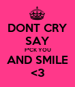 DONT CRY SAY F*CK YOU AND SMILE <3 - Personalised Poster large