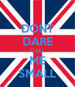 DONT DARE CALL ME SMALL - Personalised Poster large