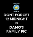 DONT FORGET 12 MIDNIGHT IT'S DAMO'S FAMILY PIC - Personalised Poster large