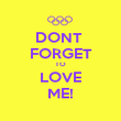 DONT  FORGET TO LOVE ME! - Personalised Poster large