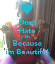 Dont Hate Me Because im Beautiful - Personalised Poster large
