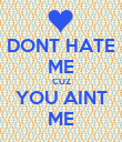 DONT HATE ME CUZ YOU AINT ME - Personalised Poster large