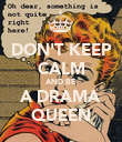 DON'T KEEP CALM AND BE A DRAMA QUEEN - Personalised Poster large