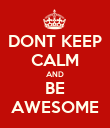 DONT KEEP CALM AND BE AWESOME - Personalised Poster large