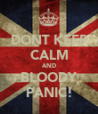 DONT KEEP CALM AND BLOODY PANIC! - Personalised Poster large