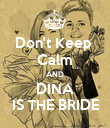 Don't Keep  Calm AND DINA IS THE BRIDE - Personalised Poster large