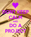 DONT KEEP CALM AND DO A PROJECT - Personalised Poster large