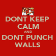 DONT KEEP  CALM AND DONT PUNCH  WALLS - Personalised Poster large