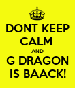 DONT KEEP CALM  AND G DRAGON IS BAACK! - Personalised Poster large
