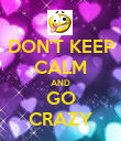 DON'T KEEP CALM AND GO CRAZY - Personalised Poster small