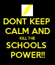 DONT KEEP  CALM AND KILL THE SCHOOLS  POWER!! - Personalised Poster large