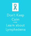 Don't Keep Calm AND  Learn about Lymphedema - Personalised Poster large