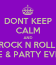 DONT KEEP CALM AND ROCK N ROLL  ALL NITE & PARTY EVERYDAY - Personalised Poster large