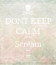 DONT KEEP CALM AND Scream 😱 - Personalised Poster large