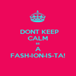 DONT KEEP CALM BE  A FASH-ION-IS-TA! - Personalised Poster large