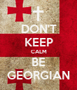 DON'T KEEP CALM BE GEORGIAN - Personalised Poster large