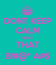 DONT KEEP CALM BEAT THAT B!#@* A#$ - Personalised Poster large