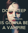 DONT KEEP CALM BECAUSE ELENA IS GONNA BE A VAMPIRE - Personalised Poster large