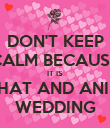 DON'T KEEP CALM BECAUSE IT IS PRABHAT AND ANISHA'S WEDDING - Personalised Poster large