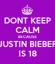 DONT KEEP CALM BECAUSE JUSTIN BIEBER IS 18 - Personalised Poster large