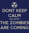 DONT KEEP CALM BECAUSE THE ZOMBIES ARE COMING - Personalised Poster large
