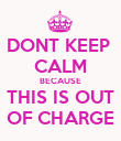 DONT KEEP  CALM BECAUSE THIS IS OUT OF CHARGE - Personalised Poster large