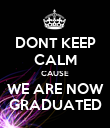 DONT KEEP CALM CAUSE WE ARE NOW GRADUATED - Personalised Poster large