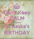 Don't Keep CALM Couse Its Ilaşka's BIRTHDAY - Personalised Poster large