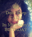 Don't Keep CALM Couse Its My Honey's BIRTHDAY - Personalised Poster large