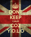 DONT KEEP CALM COZ Y.O.L.O - Personalised Poster large