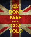 DONT KEEP CALM  COZ YOLO - Personalised Poster large