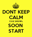 DONT KEEP CALM CUZ SKEWL SOON  START - Personalised Poster large