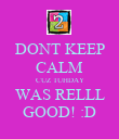DONT KEEP CALM CUZ TUHDAY WAS RELLL GOOD! :D - Personalised Poster large