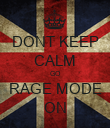 DONT KEEP CALM GO RAGE MODE ON - Personalised Poster large