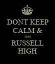 DONT KEEP CALM & Hate RUSSELL HIGH - Personalised Poster large