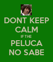 DONT KEEP CALM IF THE  PELUCA NO SABE - Personalised Poster large