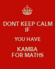 DONT KEEP CALM IF YOU HAVE KAMBA FOR MATHS - Personalised Poster large