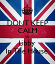 DONT KEEP CALM It's Libby  In The House  - Personalised Poster large