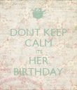 DONT KEEP CALM ITS HER BIRTHDAY - Personalised Poster large