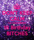 DON'T KEEP CALM It's IVANENKO's 18 Birthday BITCHES - Personalised Poster large